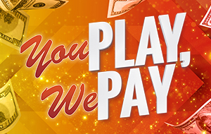 You Play, We Pay